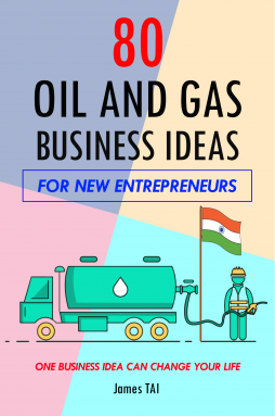 80 Oil and Gas Business Ideas For New Entrepreneurs